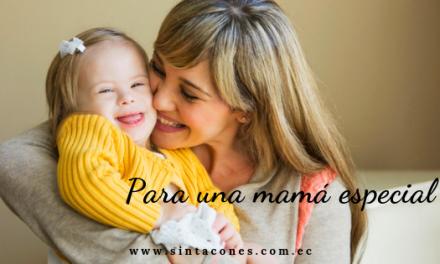 Para una mamá especial